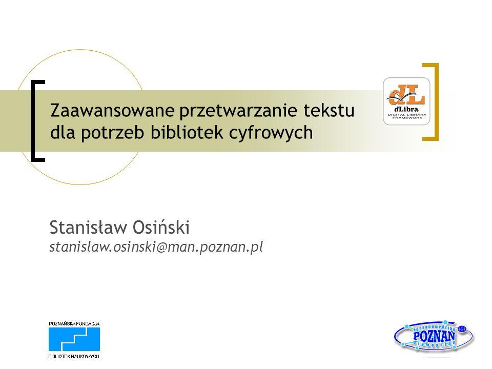 Zaawansowane przetwarzanie tekstu dla potrzeb bibliotek cyfrowych Stanisław Osiński stanislaw.osinski@man.poznan.pl
