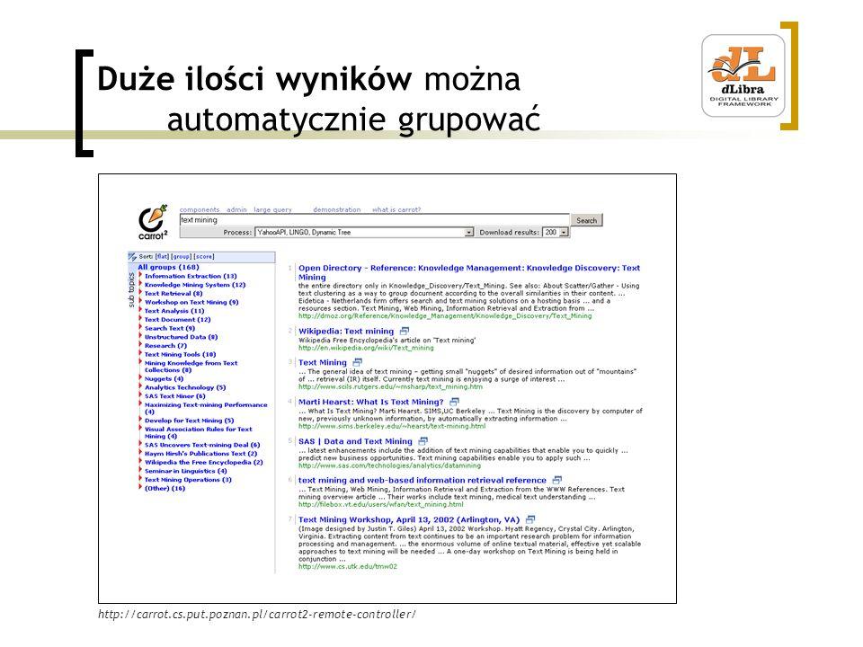 Duże ilości wyników można automatycznie grupować http://carrot.cs.put.poznan.pl/carrot2-remote-controller/