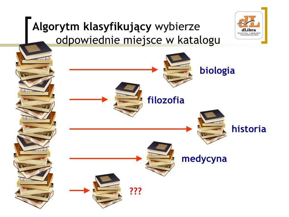 Algorytm klasyfikujący wybierze odpowiednie miejsce w katalogu biologia filozofia historia medycyna ???