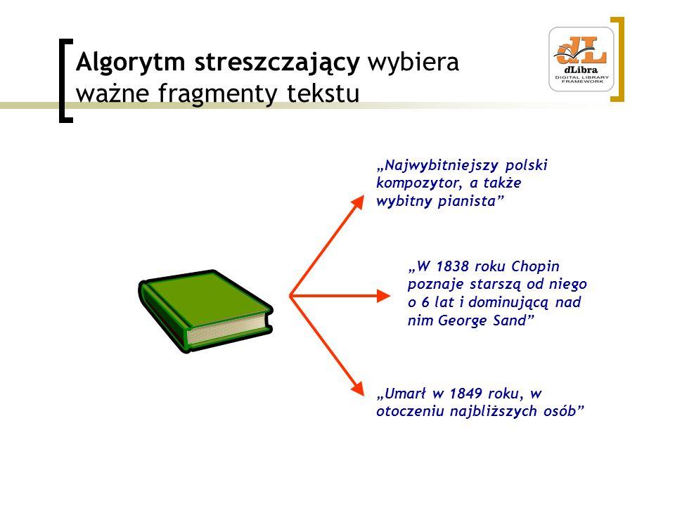 Algorytm streszczający wybiera ważne fragmenty tekstu Najwybitniejszy polski kompozytor, a także wybitny pianista W 1838 roku Chopin poznaje starszą o