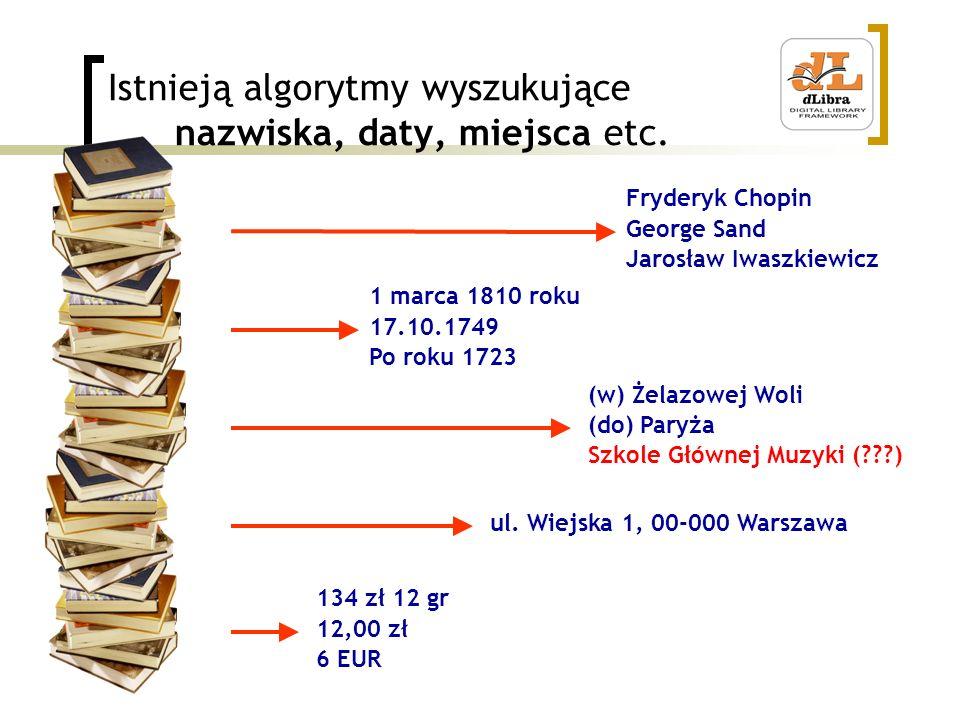 Istnieją algorytmy wyszukujące nazwiska, daty, miejsca etc. Fryderyk Chopin George Sand Jarosław Iwaszkiewicz 1 marca 1810 roku 17.10.1749 Po roku 172