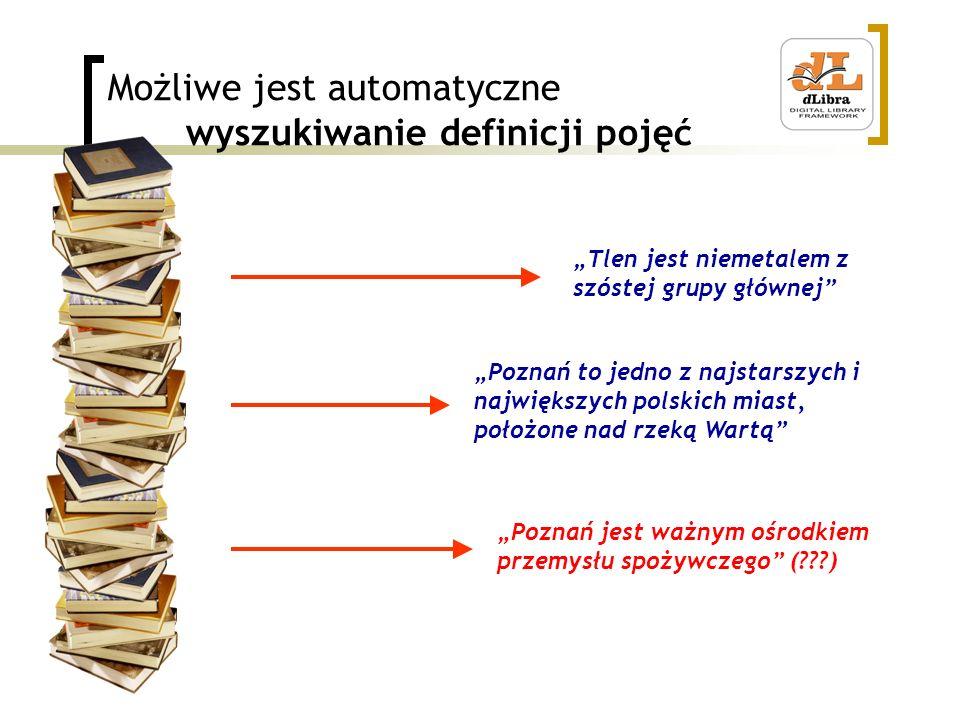 Możliwe jest automatyczne wyszukiwanie definicji pojęć Tlen jest niemetalem z szóstej grupy głównej Poznań to jedno z najstarszych i największych pols
