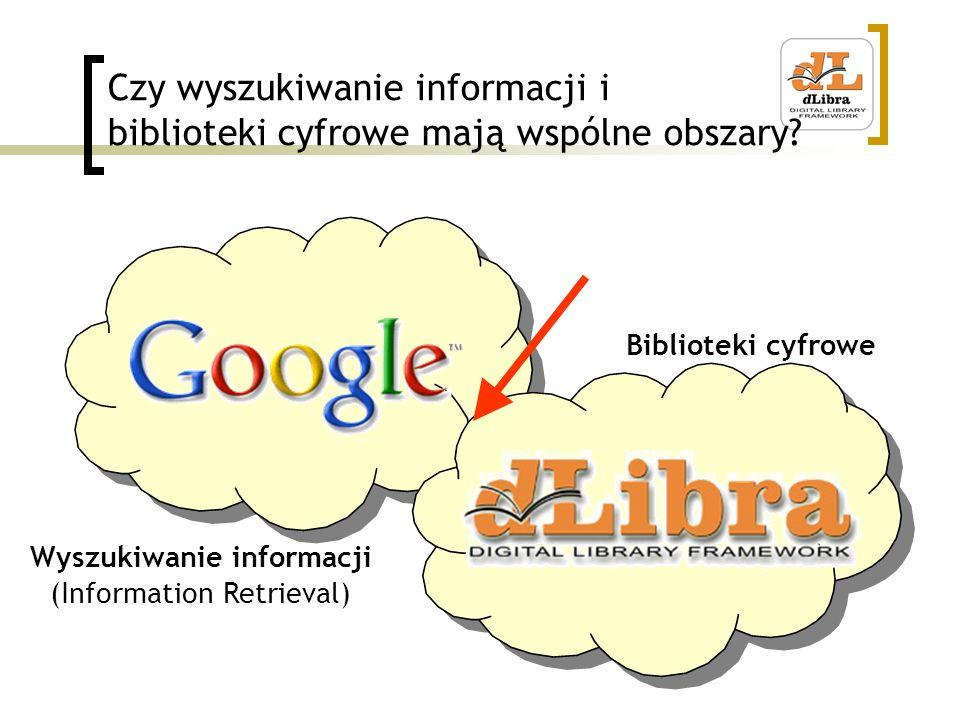 Czy wyszukiwanie informacji i biblioteki cyfrowe mają wspólne obszary? Wyszukiwanie informacji (Information Retrieval) Biblioteki cyfrowe