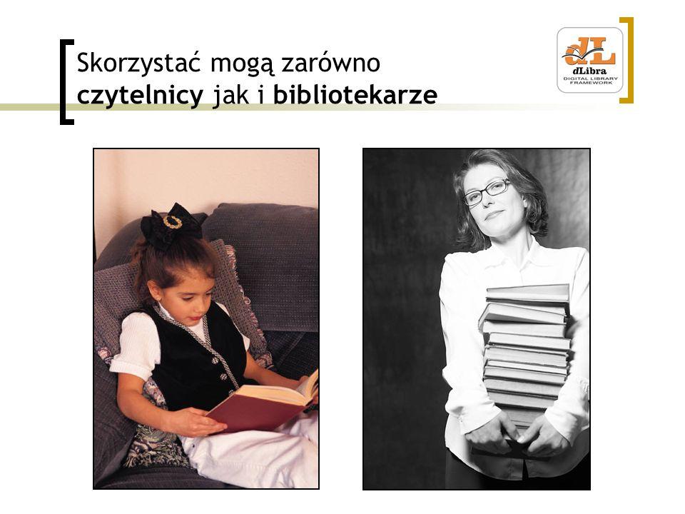Skorzystać mogą zarówno czytelnicy jak i bibliotekarze