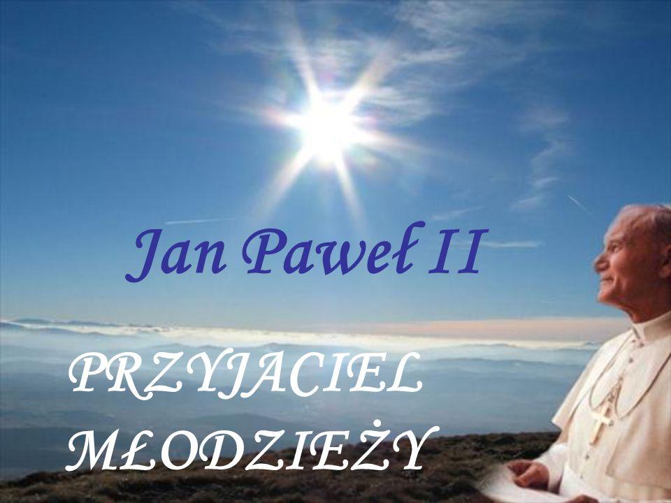 Jan Paweł II PRZYJACIEL MŁODZIEŻY