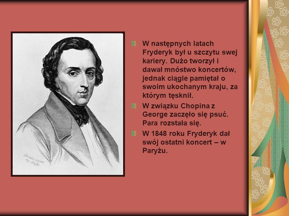 W następnych latach Fryderyk był u szczytu swej kariery. Dużo tworzył i dawał mnóstwo koncertów, jednak ciągle pamiętał o swoim ukochanym kraju, za kt