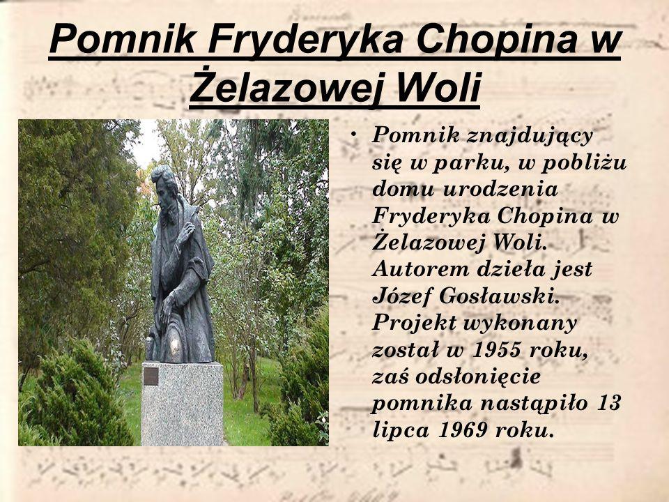 Pomnik Fryderyka Chopina w Żelazowej Woli Pomnik znajdujący się w parku, w pobliżu domu urodzenia Fryderyka Chopina w Żelazowej Woli. Autorem dzieła j