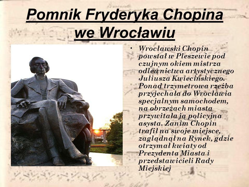 Pomnik Fryderyka Chopina we Wrocławiu Wrocławski Chopin powstał w Pleszewie pod czujnym okiem mistrza odlewnictwa artystycznego Juliusza Kwiecińskiego