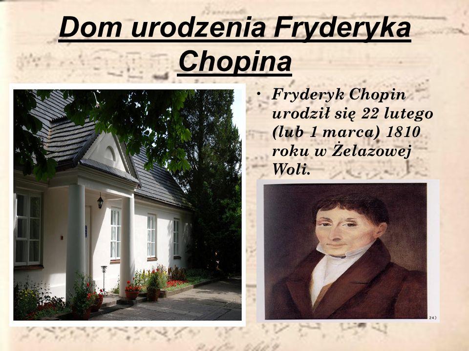 Dom urodzenia Fryderyka Chopina Fryderyk Chopin urodził się 22 lutego (lub 1 marca) 1810 roku w Żelazowej Woli.