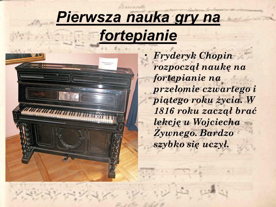 Pierwsza nauka gry na fortepianie Fryderyk Chopin rozpoczął naukę na fortepianie na przełomie czwartego i piątego roku życia. W 1816 roku zaczął brać