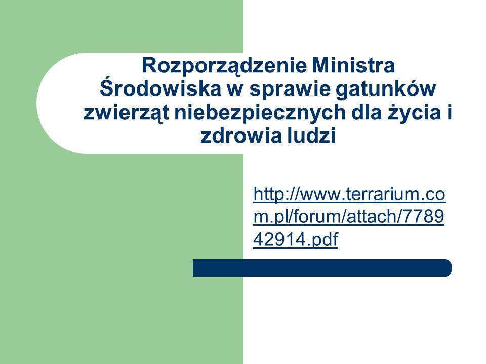 Rozporządzenie Ministra Środowiska w sprawie gatunków zwierząt niebezpiecznych dla życia i zdrowia ludzi http://www.terrarium.co m.pl/forum/attach/7789 42914.pdf