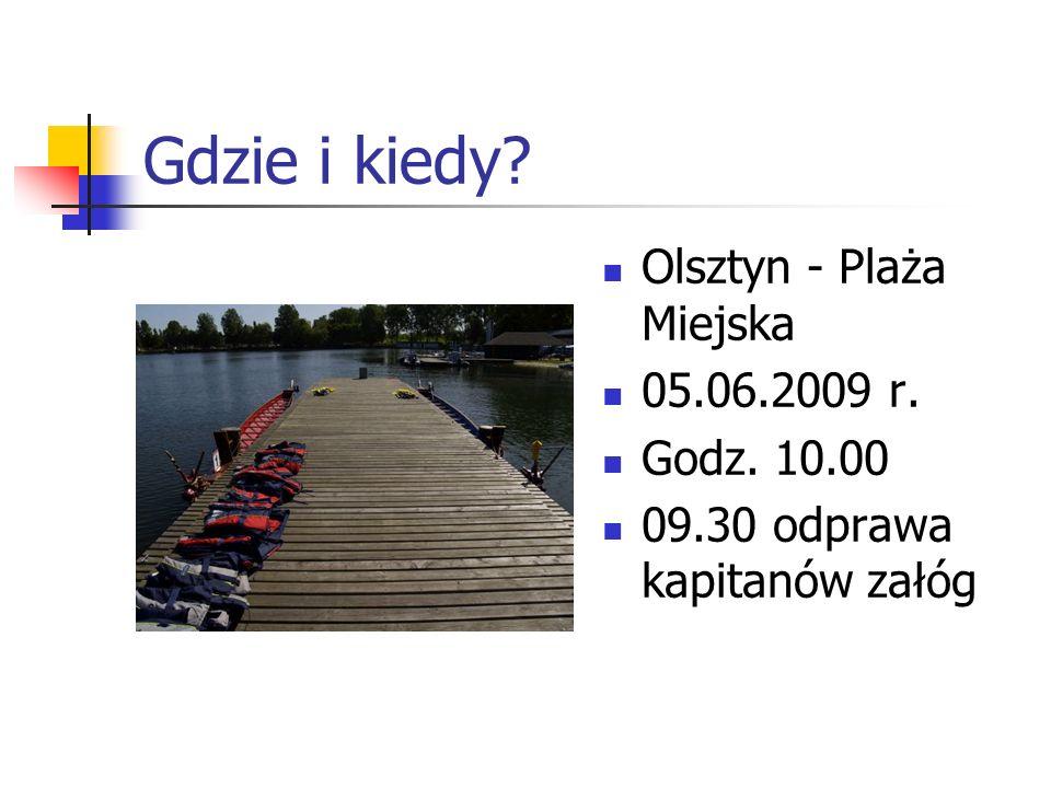 Gdzie i kiedy Olsztyn - Plaża Miejska 05.06.2009 r. Godz. 10.00 09.30 odprawa kapitanów załóg