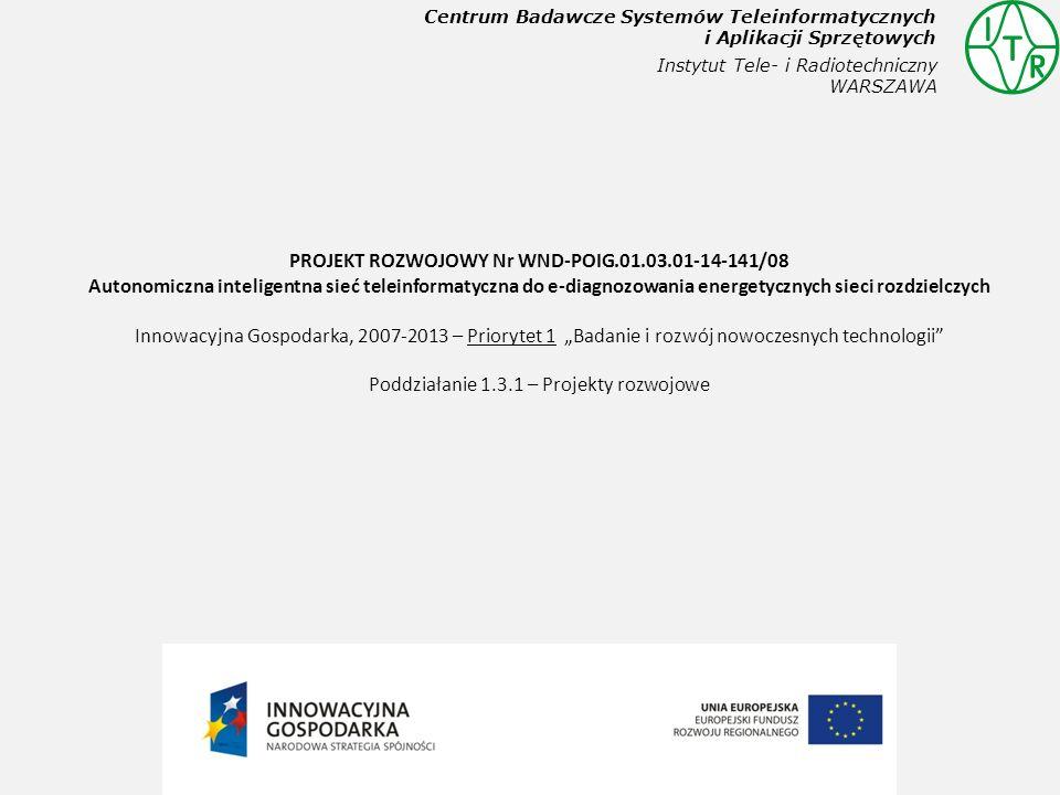 Instytut Tele- i Radiotechniczny WARSZAWA Centrum Badawcze Systemów Teleinformatycznych i Aplikacji Sprzętowych PROJEKT ROZWOJOWY Nr WND-POIG.01.03.01