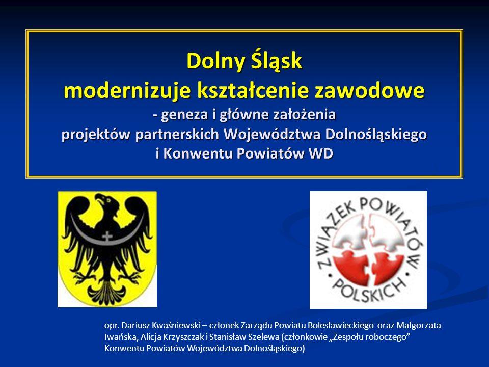 Dolny Śląsk modernizuje kształcenie zawodowe - geneza i główne założenia projektów partnerskich Województwa Dolnośląskiego i Konwentu Powiatów WD opr.