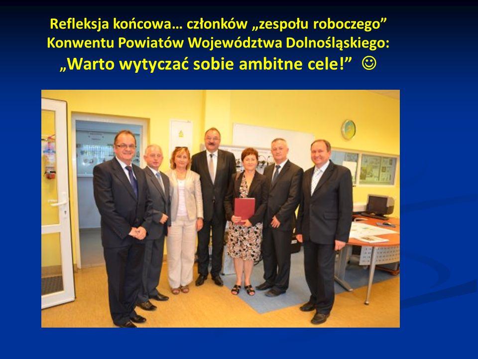 Refleksja końcowa… członków zespołu roboczego Konwentu Powiatów Województwa Dolnośląskiego: Warto wytyczać sobie ambitne cele!