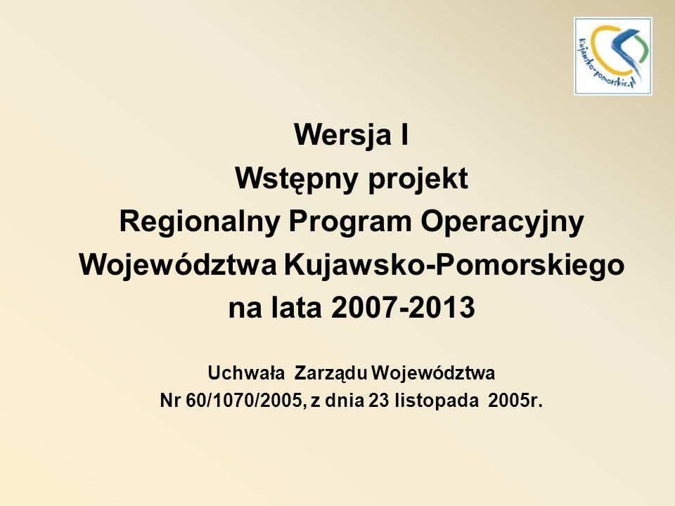 Projekt Regionalny Program Operacyjny Województwa kujawsko-Pomorskiego na lata 2007-2013 przyjęty przez Zarząd Województwa w dniu 6 lutego 2007 r.