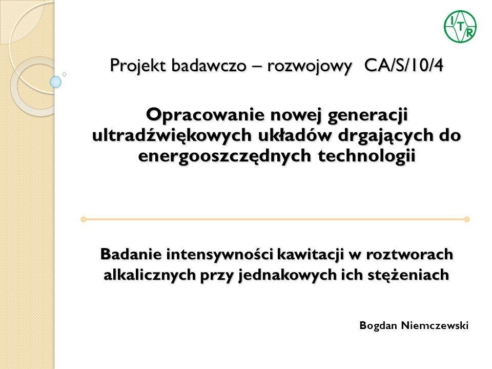 Projekt badawczo – rozwojowy CA/S/10/4 Opracowanie nowej generacji ultradźwiękowych układów drgających do energooszczędnych technologii Badanie intens