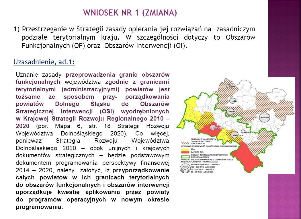 WNIOSEK NR 1 (ZMIANA) 1) Przestrzeganie w Strategii zasady opierania jej rozwiązań na zasadniczym podziale terytorialnym kraju.