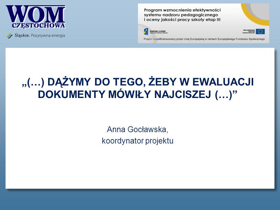 (…) DĄŻYMY DO TEGO, ŻEBY W EWALUACJI DOKUMENTY MÓWIŁY NAJCISZEJ (…) Anna Gocławska, koordynator projektu