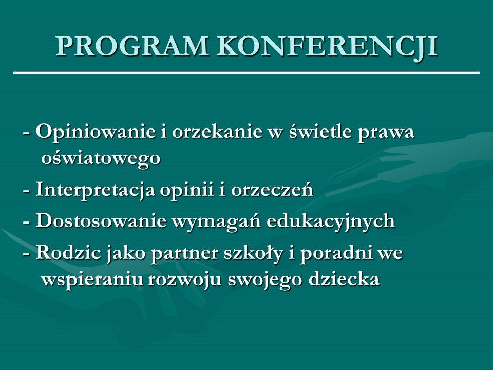 PROGRAM KONFERENCJI - Opiniowanie i orzekanie w świetle prawa oświatowego - Interpretacja opinii i orzeczeń - Dostosowanie wymagań edukacyjnych - Rodz