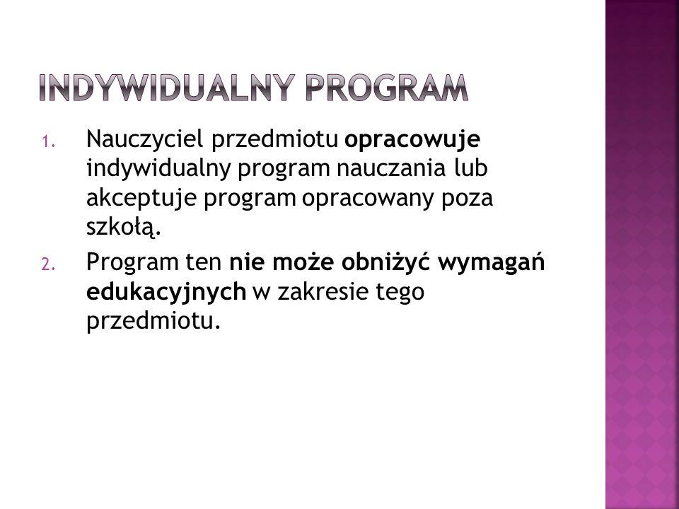 1. Nauczyciel przedmiotu opracowuje indywidualny program nauczania lub akceptuje program opracowany poza szkołą. 2. Program ten nie może obniżyć wymag