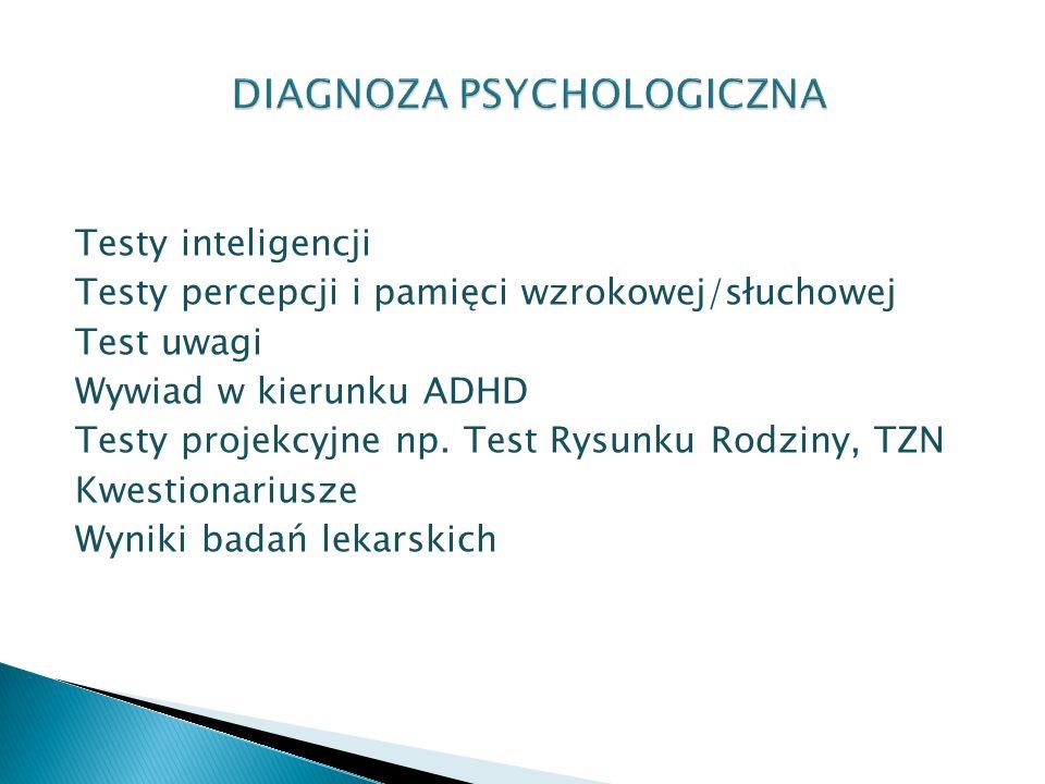 Testy inteligencji Testy percepcji i pamięci wzrokowej/słuchowej Test uwagi Wywiad w kierunku ADHD Testy projekcyjne np. Test Rysunku Rodziny, TZN Kwe