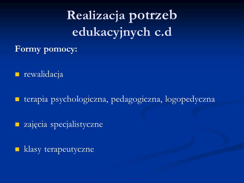 Realizacja potrzeb edukacyjnych c.d Formy pomocy: rewalidacja terapia psychologiczna, pedagogiczna, logopedyczna zajęcia specjalistyczne klasy terapeu