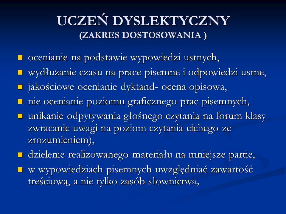 UCZEŃ DYSLEKTYCZNY (ZAKRES DOSTOSOWANIA ) ocenianie na podstawie wypowiedzi ustnych, ocenianie na podstawie wypowiedzi ustnych, wydłużanie czasu na pr