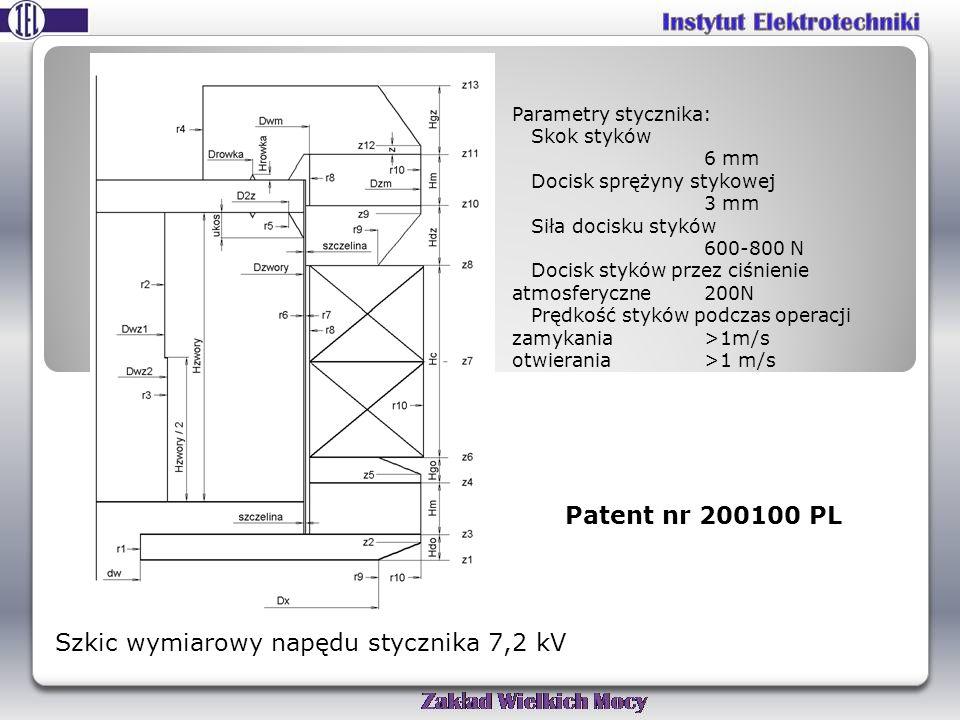 Szkic wymiarowy napędu stycznika 7,2 kV Parametry stycznika: Skok styków 6 mm Docisk sprężyny stykowej 3 mm Siła docisku styków 600-800 N Docisk styków przez ciśnienie atmosferyczne200N Prędkość styków podczas operacji zamykania >1m/s otwierania>1 m/s Patent nr 200100 PL