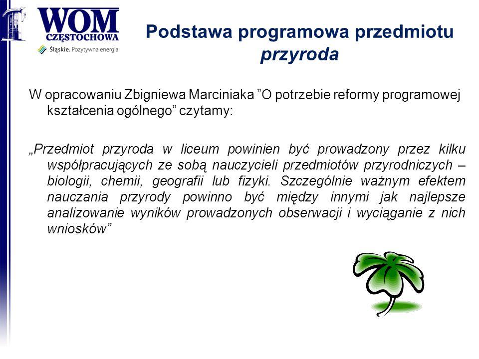 Podstawa programowa przedmiotu przyroda W opracowaniu Zbigniewa Marciniaka O potrzebie reformy programowej kształcenia ogólnego czytamy: Przedmiot prz