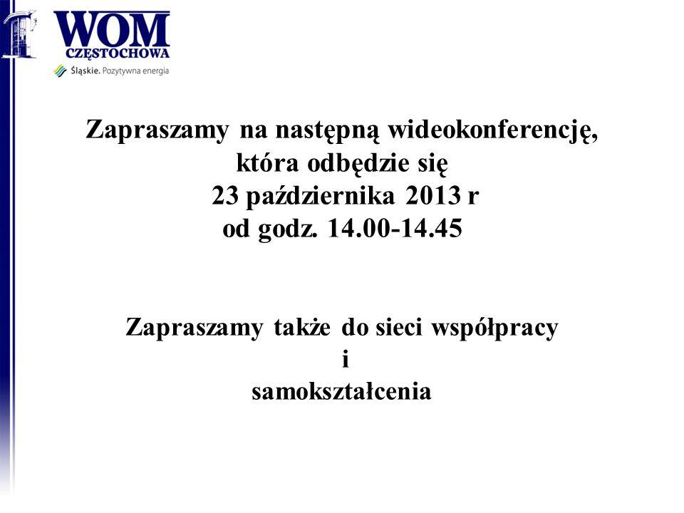 Zapraszamy na następną wideokonferencję, która odbędzie się 23 października 2013 r od godz. 14.00-14.45 Zapraszamy także do sieci współpracy i samoksz
