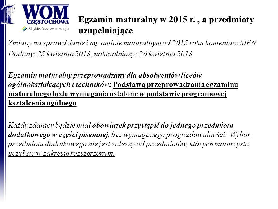 Egzamin maturalny w 2015 r., a przedmioty uzupełniające Zmiany na sprawdzianie i egzaminie maturalnym od 2015 roku komentarz MEN Dodany: 25 kwietnia 2