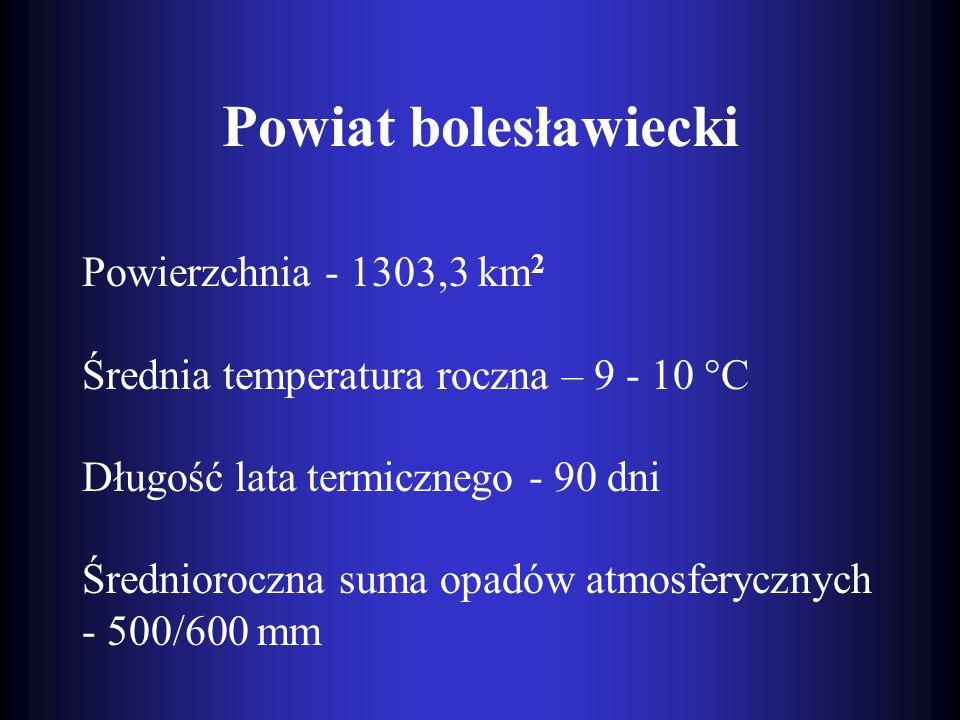 Powiat bolesławiecki Powierzchnia - 1303,3 km 2 Średnia temperatura roczna – 9 - 10 °C Długość lata termicznego - 90 dni Średnioroczna suma opadów atm