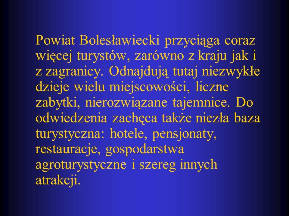 Powiat Bolesławiecki przyciąga coraz więcej turystów, zarówno z kraju jak i z zagranicy. Odnajdują tutaj niezwykłe dzieje wielu miejscowości, liczne z