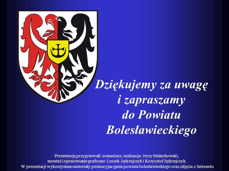Dziękujemy za uwagę i zapraszamy do Powiatu Bolesławieckiego Prezentację przygotowali: scenariusz, realizacja: Jerzy Małachowski, montaż i opracowanie