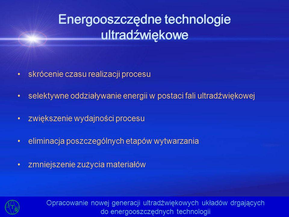 Cele projektu opracowanie modelu generatora ultradźwiękowego o częstotliwości 37 kHz i mocy 500 W opracowanie modelu reaktora ultradźwiękowego opracowanie modelu układu drgającego do reaktora przeprowadzenie badań intensywności kawitacji w roztworach alkaicznych przy jednakowych ich stężeniach Opracowanie nowej generacji ultradźwiękowych układów drgających do energooszczędnych technologii