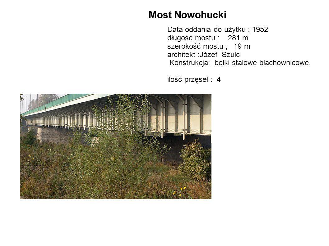 Data oddania do użytku ; 1952 długość mostu : 281 m szerokość mostu ; 19 m architekt :Józef Szulc Konstrukcja: belki stalowe blachownicowe, ilość przę