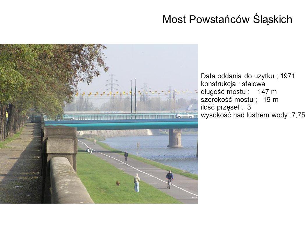 Data oddania do użytku ; 1971 konstrukcja : stalowa długość mostu : 147 m szerokość mostu ; 19 m ilość przęseł : 3 wysokość nad lustrem wody :7,75