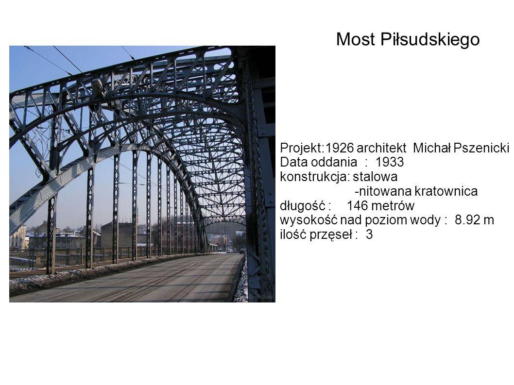 Projekt:1926 architekt Michał Pszenicki Data oddania : 1933 konstrukcja: stalowa -nitowana kratownica długość : 146 metrów wysokość nad poziom wody :
