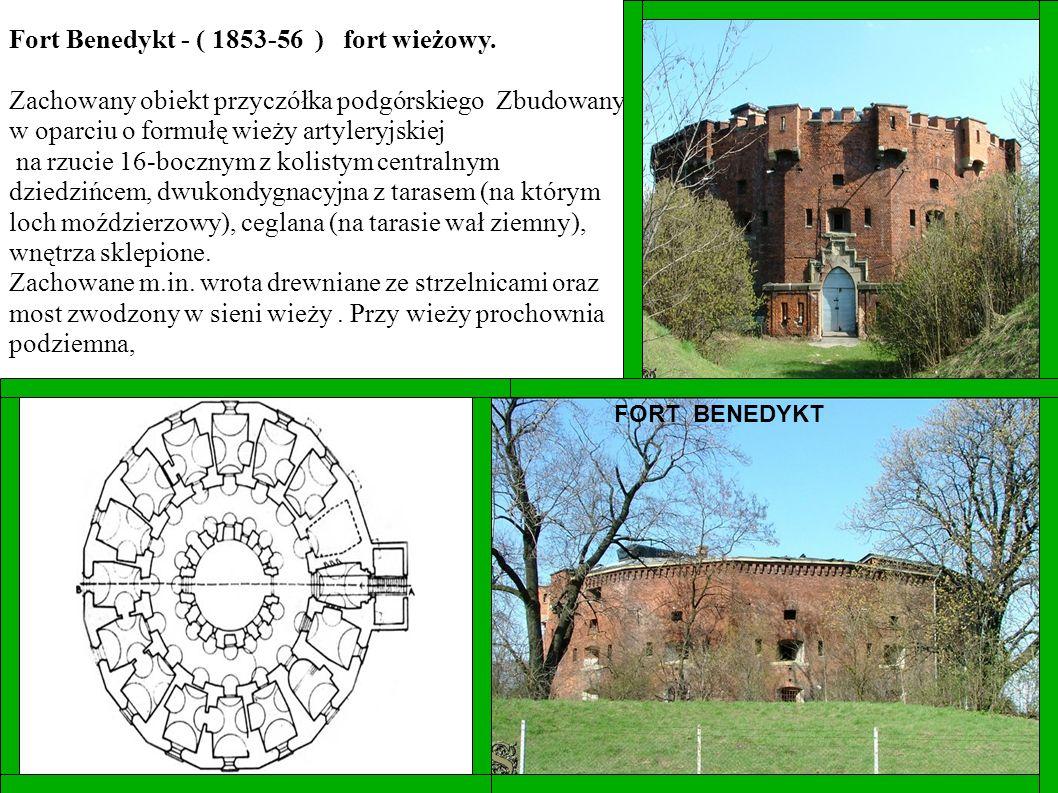 FORT BENEDYKT Fort Benedykt - ( 1853-56 ) fort wieżowy. Zachowany obiekt przyczółka podgórskiego Zbudowany w oparciu o formułę wieży artyleryjskiej na