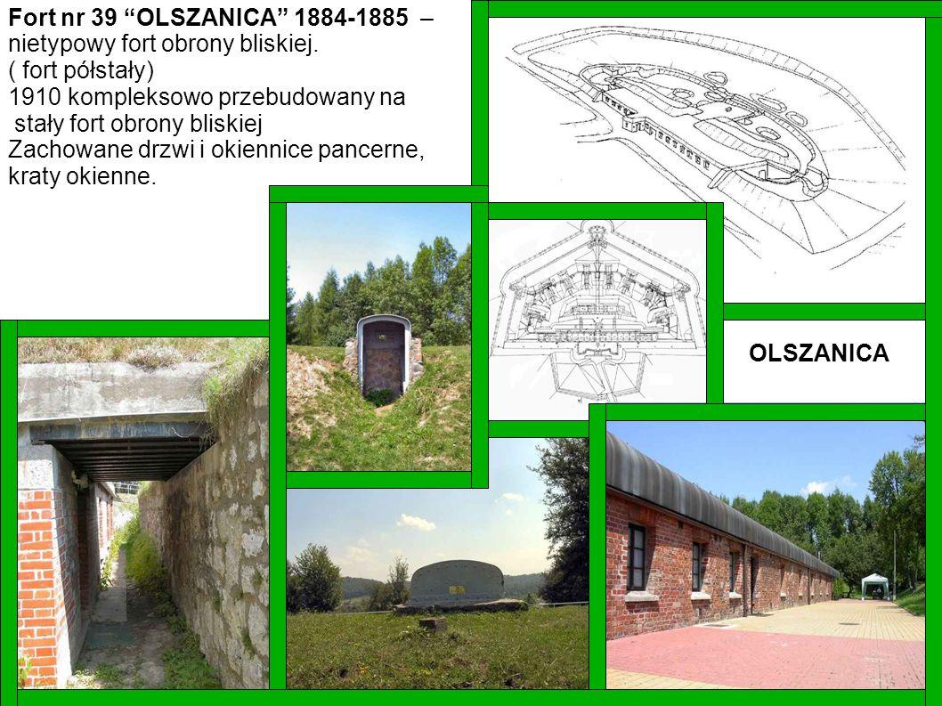 Fort nr 39 OLSZANICA 1884-1885 – nietypowy fort obrony bliskiej. ( fort półstały) 1910 kompleksowo przebudowany na stały fort obrony bliskiej Zachowan
