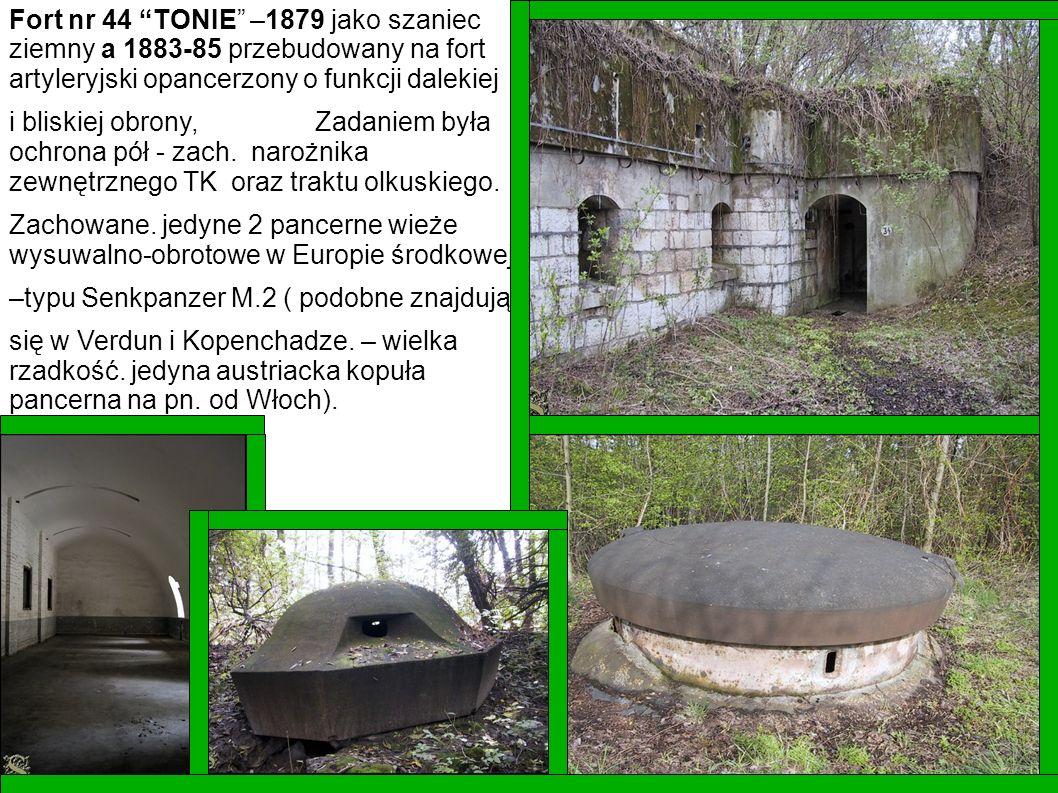 Fort nr 44 TONIE –1879 jako szaniec ziemny a 1883-85 przebudowany na fort artyleryjski opancerzony o funkcji dalekiej i bliskiej obrony, Zadaniem była
