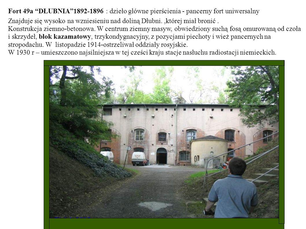 Fort 49a DŁUBNIA1892-1896 : dzieło główne pierścienia - pancerny fort uniwersalny Znajduje się wysoko na wzniesieniu nad doliną Dłubni.,której miał br