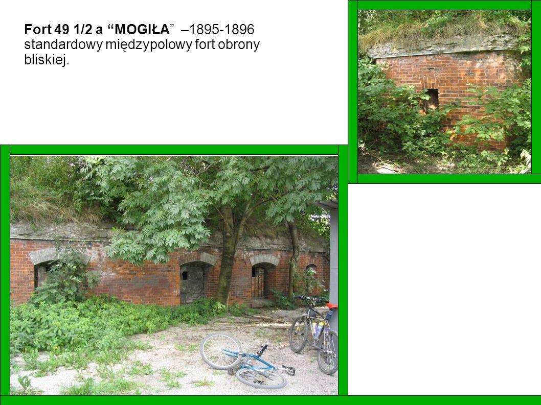 Fort 49 1/2 a MOGIŁA –1895-1896 standardowy międzypolowy fort obrony bliskiej.