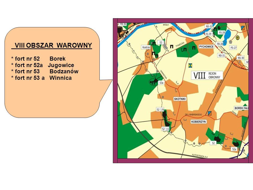 VIII OBSZAR WAROWNY * fort nr 52 Borek * fort nr 52a Jugowice * fort nr 53 Bodzanów * fort nr 53 a Winnica