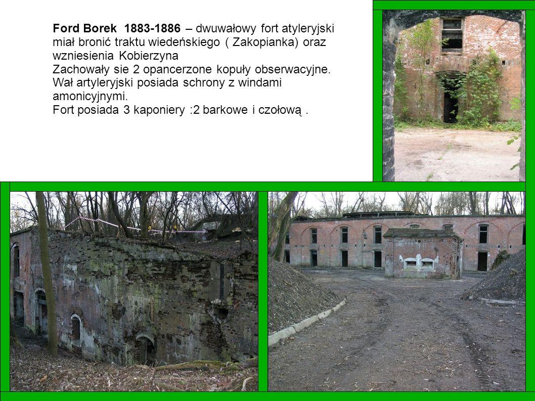 Ford Borek 1883-1886 – dwuwałowy fort atyleryjski miał bronić traktu wiedeńskiego ( Zakopianka) oraz wzniesienia Kobierzyna Zachowały sie 2 opancerzon
