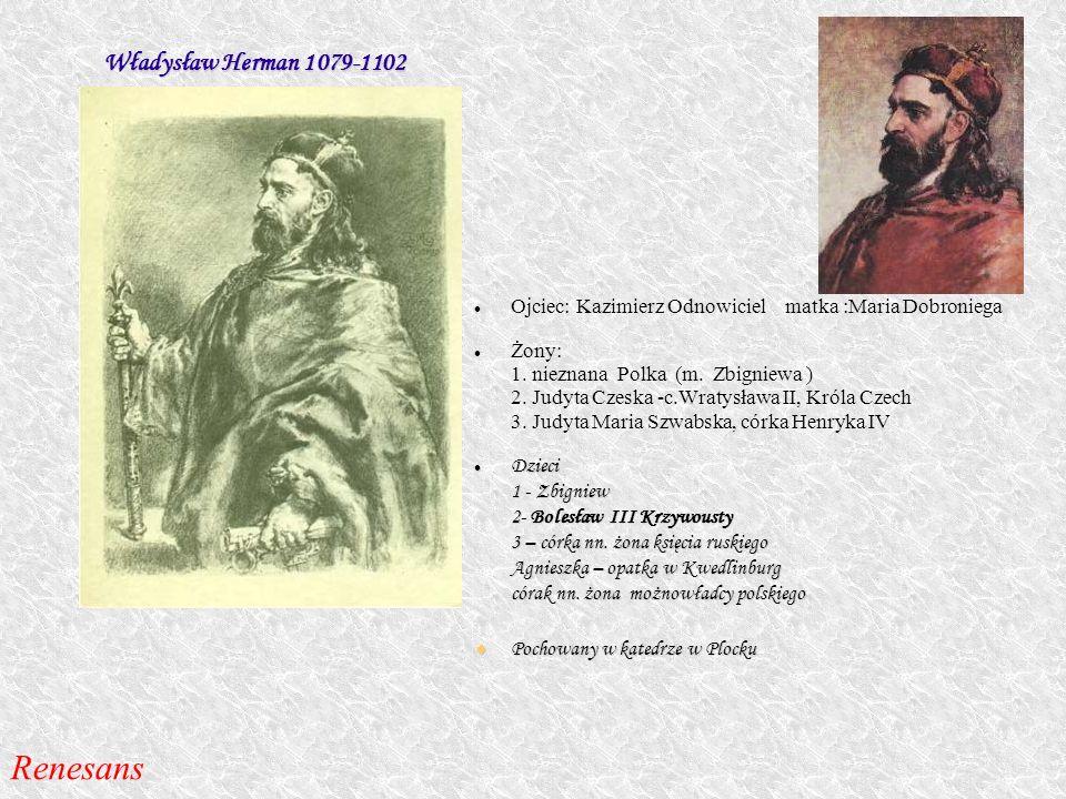 Władysław Herman 1079-1102 Władysław Herman 1079-1102 Ojciec: Kazimierz Odnowiciel matka :Maria Dobroniega Żony: 1. nieznana Polka (m. Zbigniewa ) 2.
