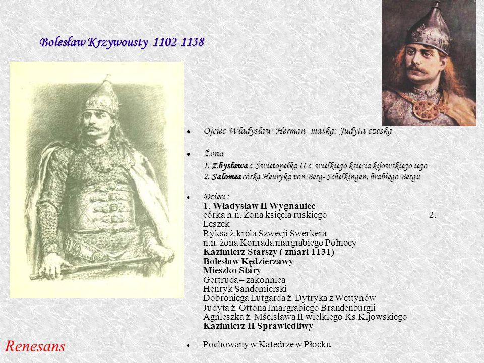 Bolesław Krzywousty 1102-1138 Bolesław Krzywousty 1102-1138 Ojciec Władysław Herman matka: Judyta czeska Ojciec Władysław Herman matka: Judyta czeska