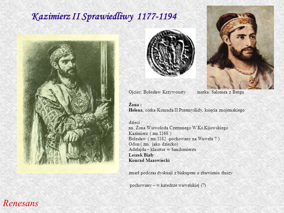 Kazimierz II Sprawiedliwy 1177-1194 Ojciec: Bolesław Krzywousty matka: Salomea z Bergu Żona : Helena, córka Konrada II Przemyślidy, księcia znojemskie