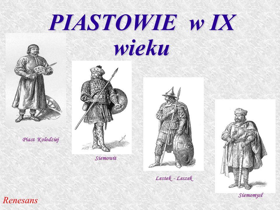 PIASTOWIE w IX wieku Piast Kolodziej Siemowit Lestek - Leszek Siemomysł Renesans